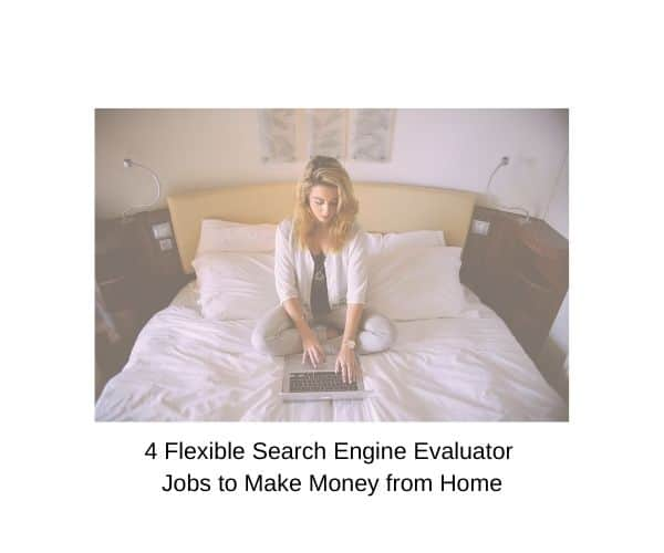 4 Flexible Search Engine Evaluator Jobs to Make Money from Home