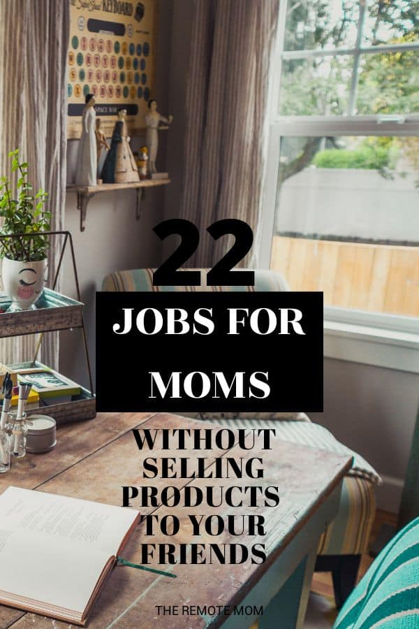 22 Legit, No Scam Jobs for Moms that Require No Selling