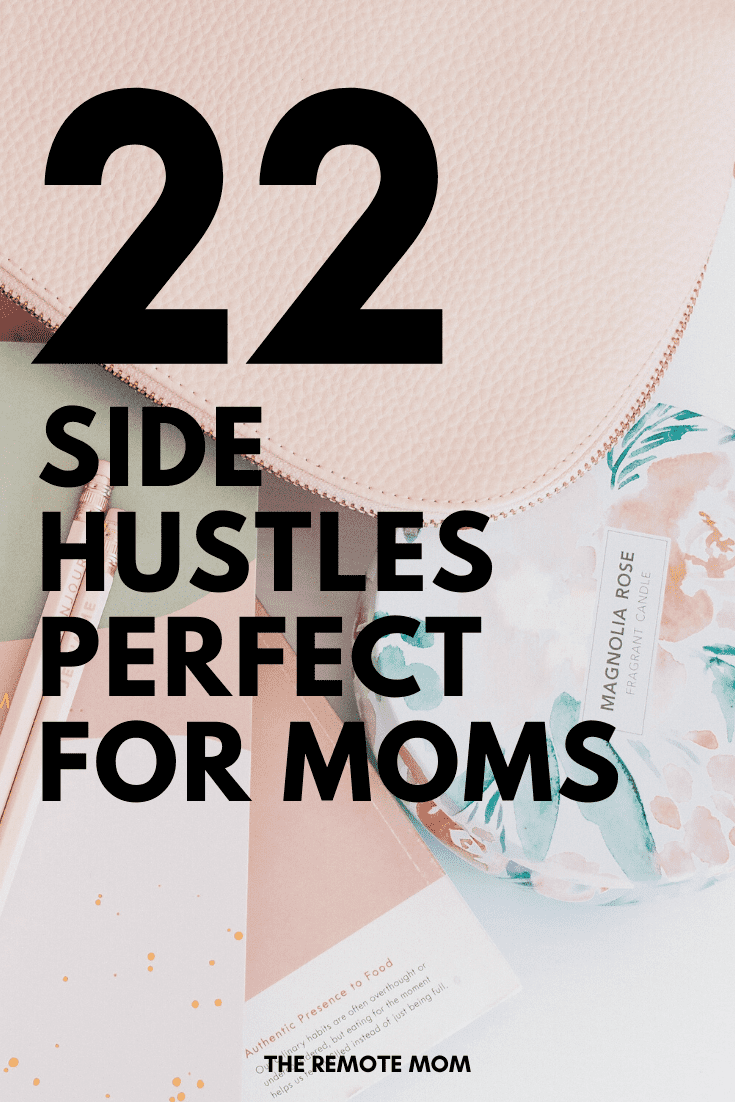 22 SIDE HUSTLES THAT ARE PERFECT FOR MOMS