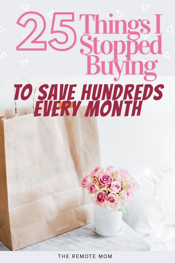 25 Things I Stopped Buying to Save Hundreds Every Month