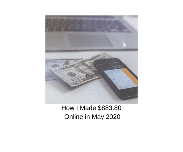 How I Made $883.80‬ Online in May 2020