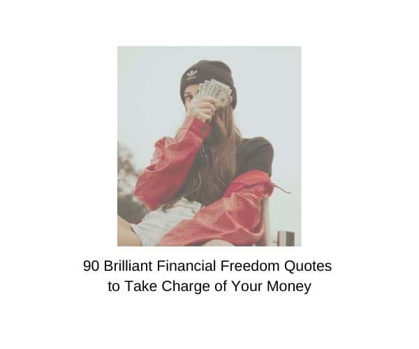 90 Brilliant Quotes on Financial Freedom to Take Charge of Your Money